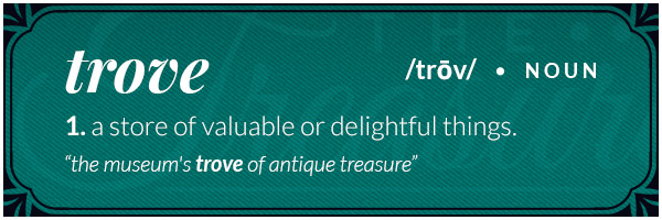 Definition of trove - a store of valuable or delightful things